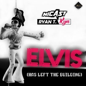 MICAST & RYAN T. & KYA - ELVIS (HAS LEFT THE BUILDING)